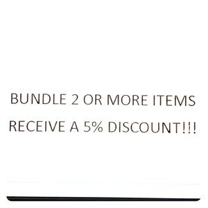 BUNDLE 2 OR MORE ITEMS RECEIVE A 5% DISCOUNT!!!